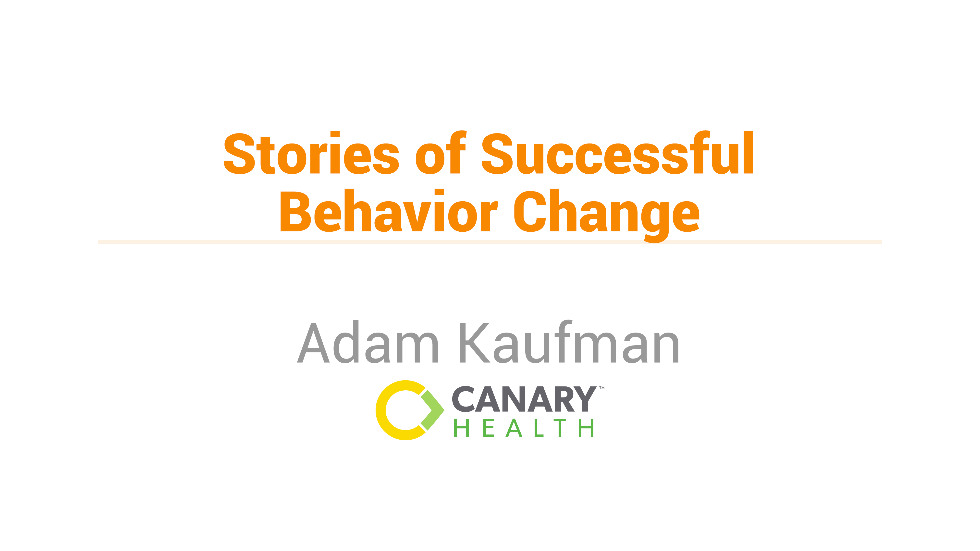 Stories of Successful Behavior Change: Adam Kaufman, Canary Health